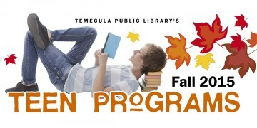 Temecula Public Library's Fall 2015 Teen Programs