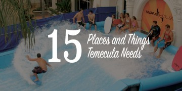 15 Places and Things Temecula Needs