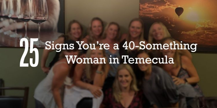 25 Signs You're a 40-Something Woman in Temecula